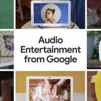 Audio Entertainment from Google